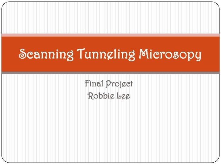Final Project<br />Robbie Lee<br />Scanning Tunneling Microsopy<br />