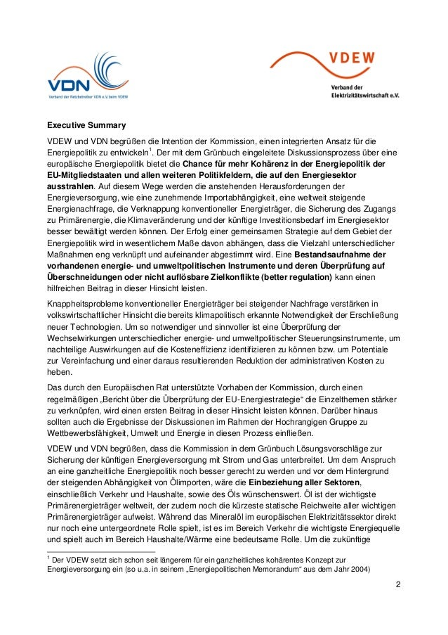 2 Executive Summary VDEW und VDN begrüßen die Intention der Kommission, einen integrierten Ansatz für die Energiepolitik z...