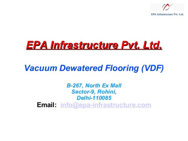 EPA Infrastructure Pvt. Ltd. Vacuum Dewatered Flooring (VDF) B-267, North Ex Mall Sector-9, Rohini, Delhi-110085  Email:  ...