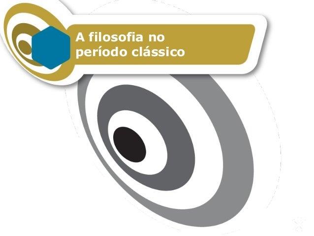 A filosofia no período clássico Capítulo 14 – A filosofia no período clássicoFILOSOFAR COM TEXTOS: TEMAS E HISTÓRIA DA FIL...