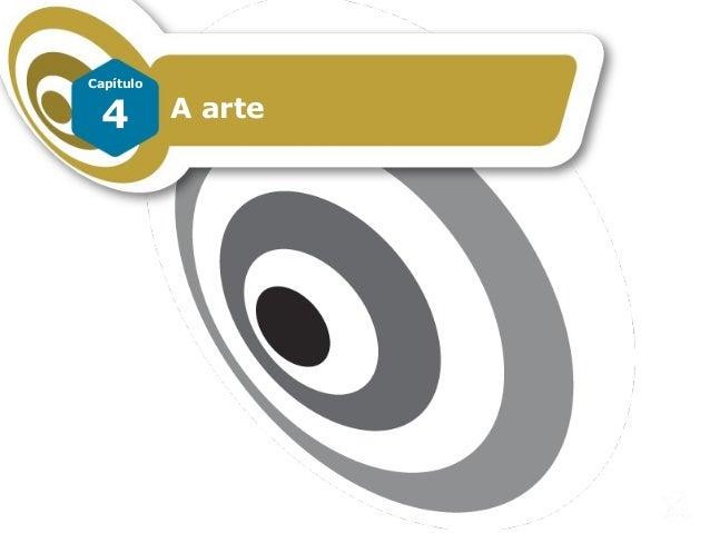 A arte Capítulo 4 – A arte FILOSOFAR COM TEXTOS: TEMAS E HISTÓRIA DA FILOSOFIA 4 Capítulo