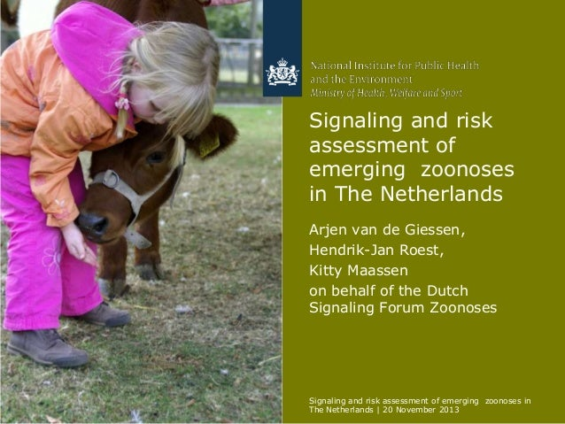 Signaling and risk assessment of emerging zoonoses in The Netherlands Arjen van de Giessen, Hendrik-Jan Roest, Kitty Maass...
