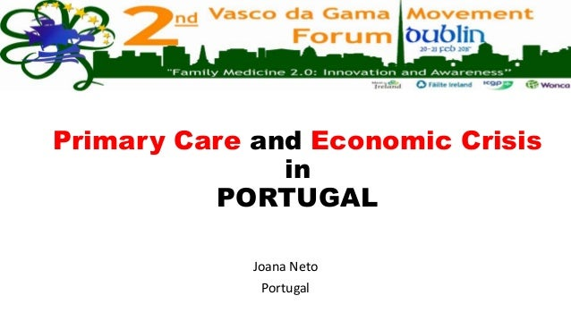 Primary Care and Economic Crisis in PORTUGAL Joana Neto Portugal