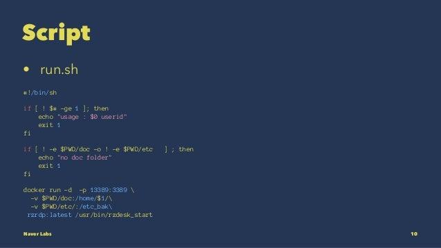 "Script • run.sh #!/bin/sh if [ ! $# -ge 1 ]; then echo ""usage : $0 userid"" exit 1 fi if [ ! -e $PWD/doc -o ! -e $PWD/etc ]..."
