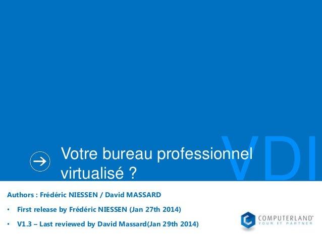 VDI  Votre bureau professionnel virtualisé ? Authors : Frédéric NIESSEN / David MASSARD •  First release by Frédéric NIESS...