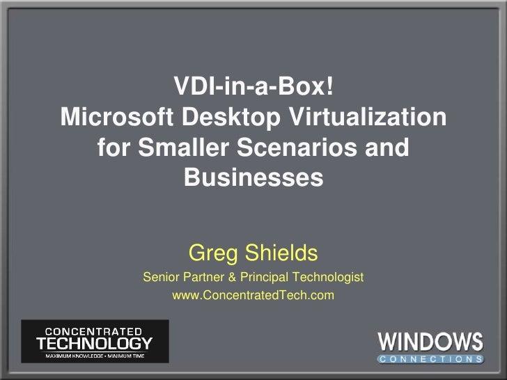VDI-in-a-Box!Microsoft Desktop Virtualization for Smaller Scenarios and Businesses<br />Greg Shields<br />Senior Partner &...