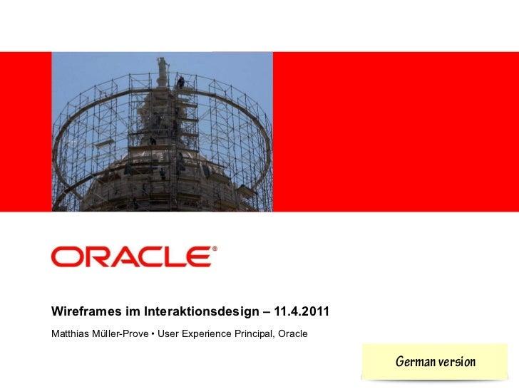 Wireframes im Interaktionsdesign – 11.4.2011Matthias Müller-Prove • User Experience Principal, Oracle                     ...