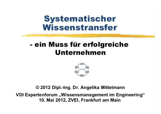 Systematischer          Wissenstransfer     - ein Muss für erfolgreiche            Unternehmen       © 2012 Dipl.-Ing. Dr....