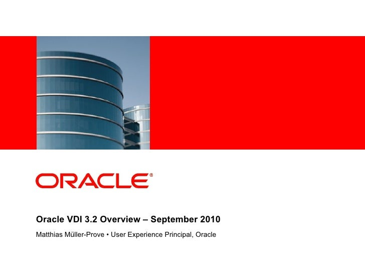 <Insert Picture Here>     Oracle VDI 3.2 Overview – September 2010 Matthias Müller-Prove • User Experience Principal, Orac...