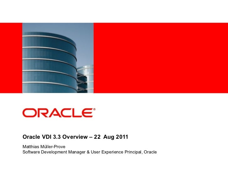 Oracle VDI 3.3 Overview – 22 Aug 2011Matthias Müller-ProveSoftware Development Manager & User Experience Principal, Oracle