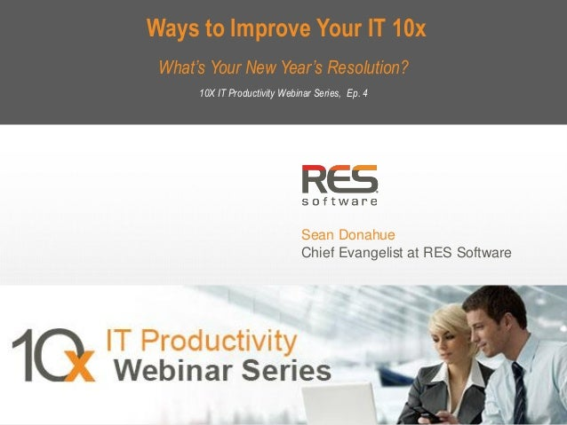 Ways to Improve Your IT 10x What's Your New Year's Resolution? 10X IT Productivity Webinar Series, Ep. 4  Sean Donahue Chi...