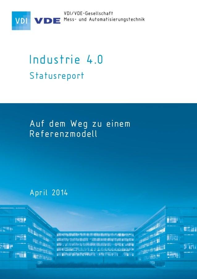 Industrie 4.0 Statusreport Auf dem Weg zu einem Referenzmodell April 2014