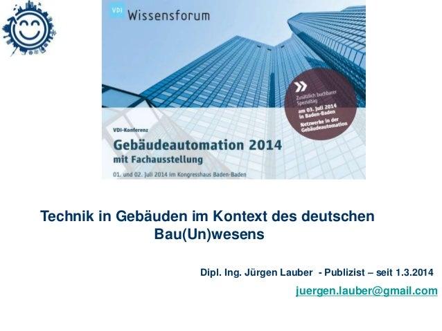 Technik in Gebäuden im Kontext des deutschen  juergen.lauber@gmail.com  Bau(Un)wesens  Dipl. Ing. Jürgen Lauber - Publizis...