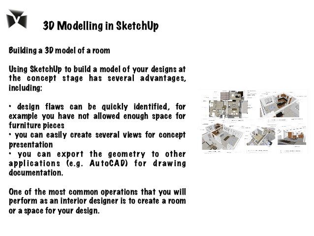 Building a 3D model of a room Using SketchUp to build a model of your designs at the concept stage has several advantages,...