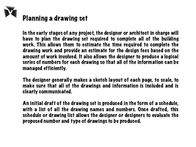 Planning a drawing set In the early stages of any project, the designer or architect in charge will have to plan the drawi...