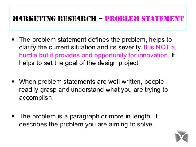 marketing research problem statement purpose statement Structuring the research problem look at any scientific paper, and you will see the research problem, written almost like a statement of intent.