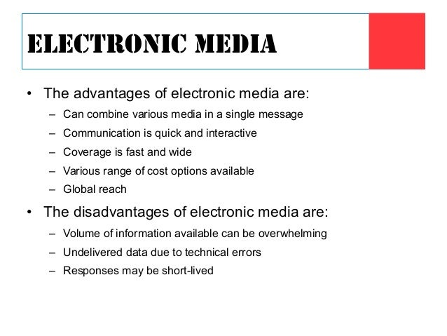 advantages and disadvantages of electronic media in points