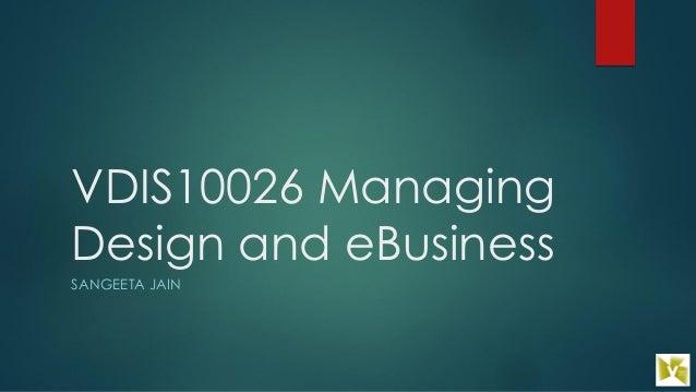 VDIS10026 Managing Design and eBusiness SANGEETA JAIN