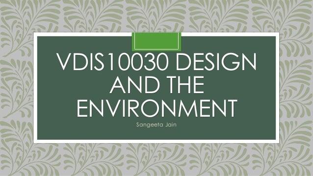 VDIS10030 DESIGN AND THE ENVIRONMENTSangeeta Jain
