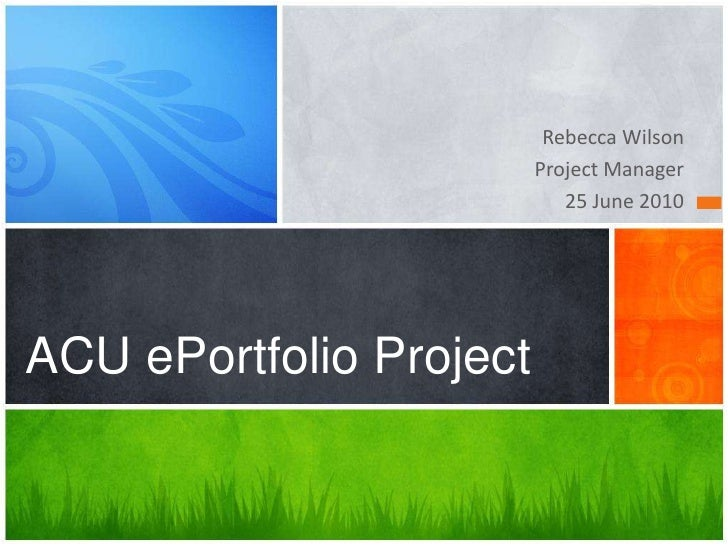 Rebecca Wilson<br />Project Manager<br />25 June 2010<br />ACU ePortfolio Project<br />