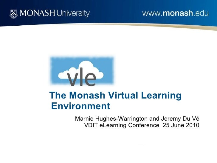 The Monash Virtual Learning Environment <ul><li>Marnie Hughes-Warrington and Jeremy Du Vé VDIT eLearning Conference  25 Ju...