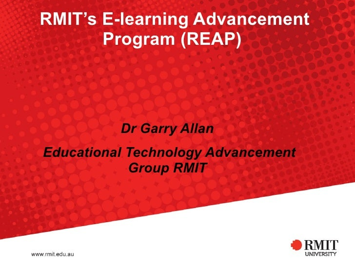 RMIT's E-learning Advancement Program (REAP)   Dr Garry Allan   Educational Technology Advancement Group RMIT