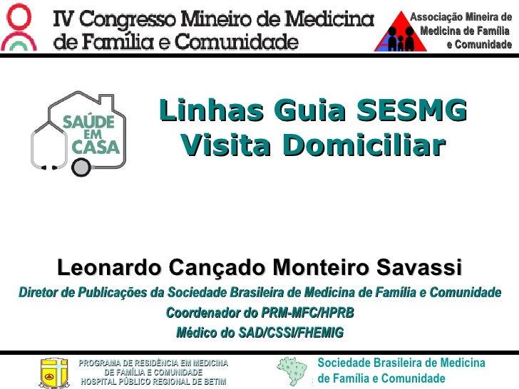 Linhas Guia SESMG Visita Domiciliar Leonardo Cançado Monteiro Savassi Diretor de Publicações da Sociedade Brasileira de Me...