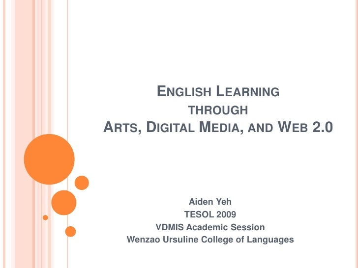 ENGLISH LEARNING               THROUGH ARTS,   DIGITAL MEDIA, AND         WEB 2.0                    Aiden Yeh            ...