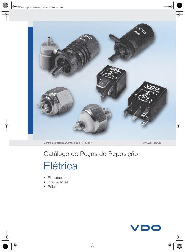 Central de Relacionamento: 0800 77 00 107   www.vdo.com.brCatálogo de Peças de ReposiçãoElétrica• Eletrobombas• Interrupto...