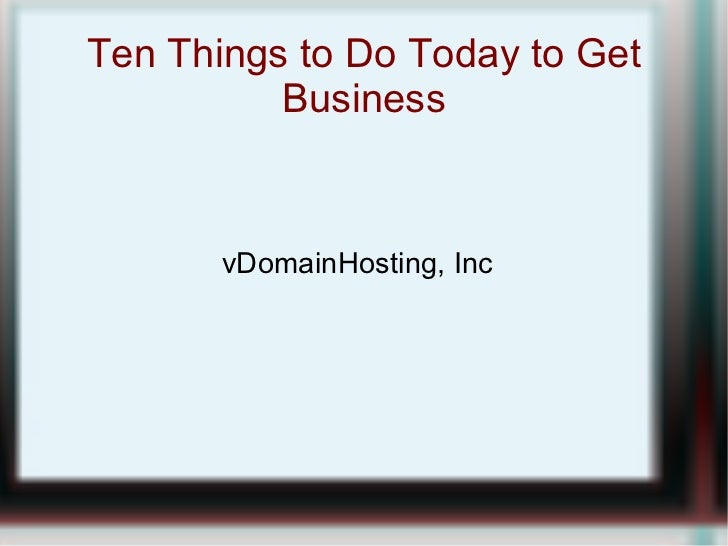 Ten Things to Do Today to Get Business vDomainHosting, Inc