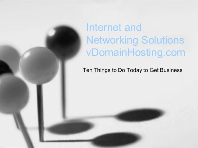 Internet andNetworking SolutionsvDomainHosting.comTen Things to Do Today to Get Business