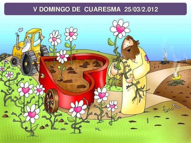 V DOMINGO DE CUARESMA 25/03/2.012