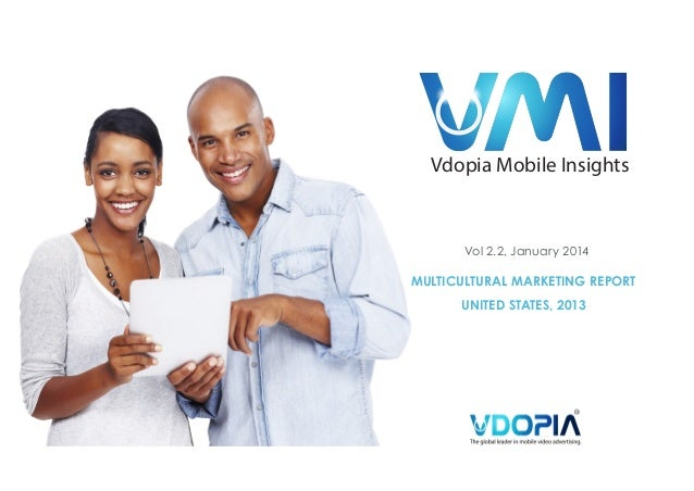 The global leader in mobile video adverti  Vdopia Mobile Insights  Vol 2.2, January 2014  MULTICULTURAL MARKETING REPORT U...