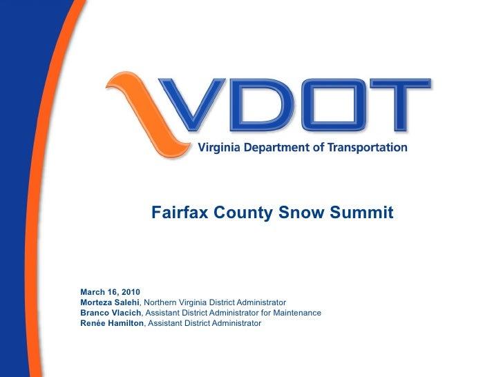 Fairfax County Snow Summit March 16, 2010 Morteza Salehi , Northern Virginia District Administrator Branco Vlacich , Assis...
