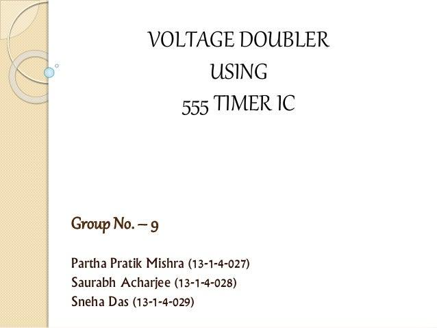Group No. – 9 Partha Pratik Mishra (13-1-4-027) Saurabh Acharjee (13-1-4-028) Sneha Das (13-1-4-029) VOLTAGE DOUBLER USING...