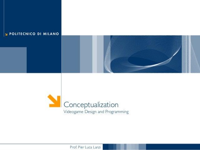 Conceptualization Videogame Design and Programming  Prof. Pier Luca Lanzi
