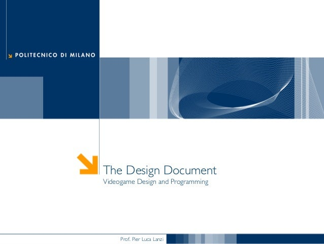 The Design Document Videogame Design and Programming  Prof. Pier Luca Lanzi