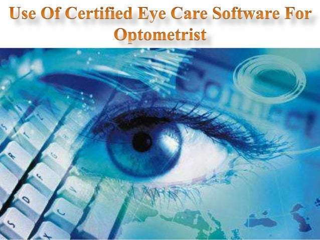 Use Of Certified Eye Care Software For Optometrist