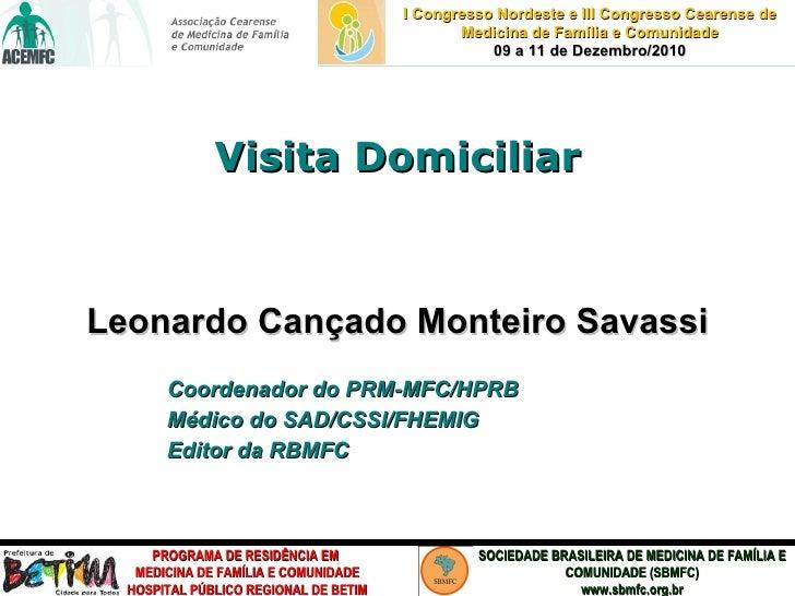 Visita Domiciliar <ul><li>Leonardo Cançado Monteiro Savassi </li></ul><ul><ul><ul><li>Coordenador do PRM-MFC/HPRB </li></u...