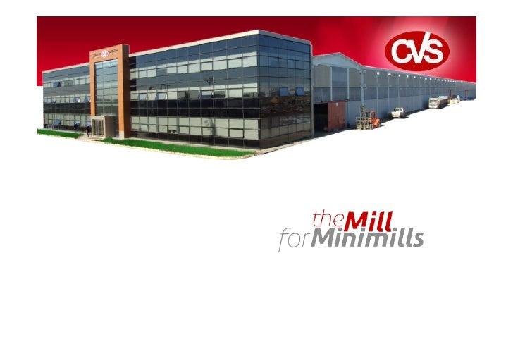 CVS MAKINA - Company Presentation                      Ø CVS provides plants & equipment for minimills,                   ...