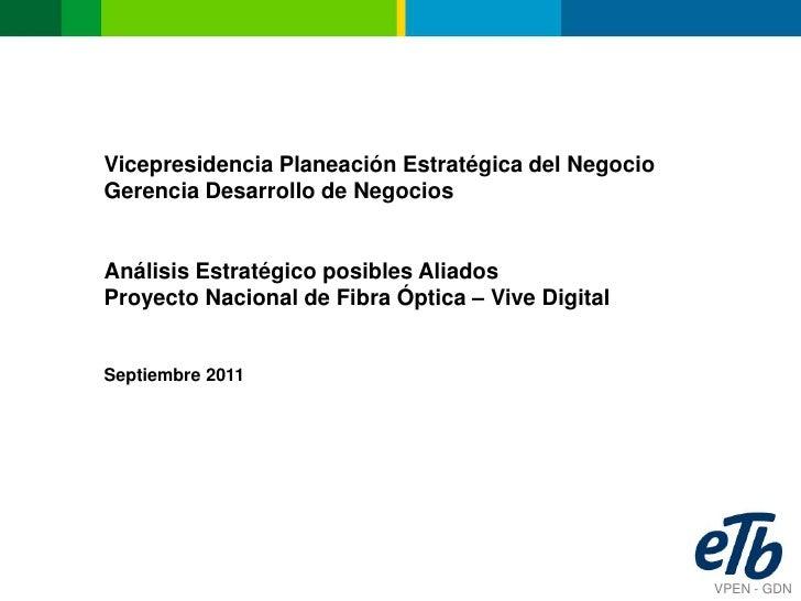 Vicepresidencia Planeación Estratégica del NegocioGerencia Desarrollo de NegociosAnálisis Estratégico posibles AliadosProy...