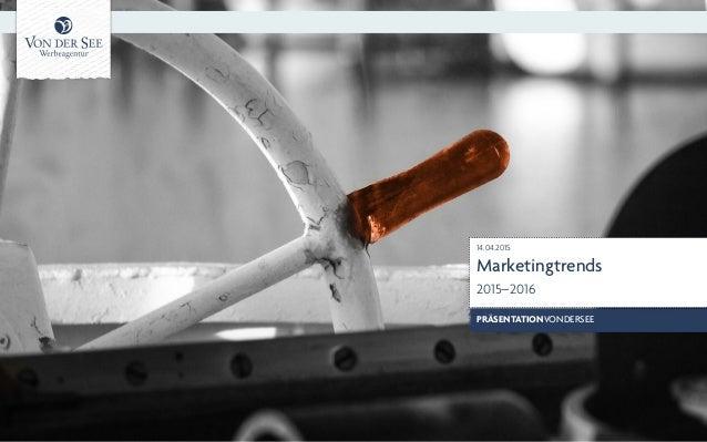 14.04.2015 Marketingtrends 2015–2016 PRÄSENTATIONVONDERSEE