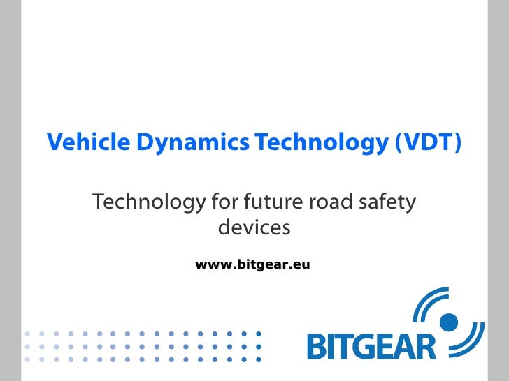 Vehicle Dynamics Technology (VDT) Technology for future road safety devices