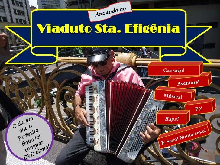 Andando no<br />Viaduto Sta. Efigênia<br />Cansaço!<br />Aventura!<br />Música!<br />Fé!<br />Rapa!<br />O dia em que o Pe...