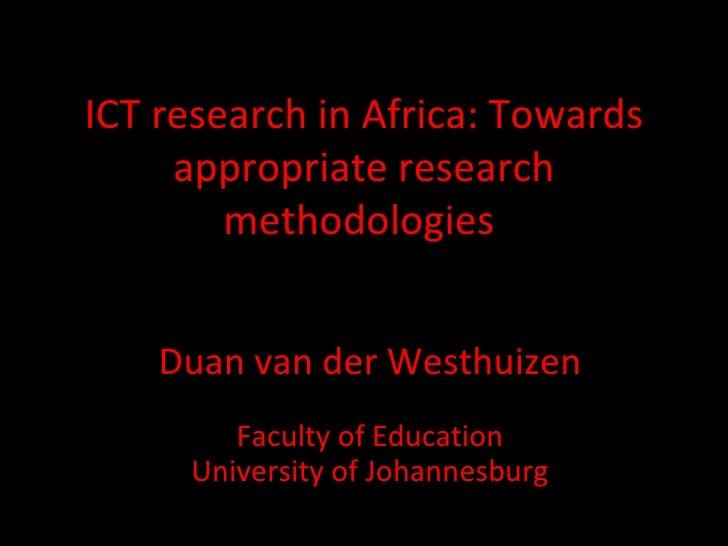 ICT research in Africa: Towards     appropriate research        methodologies    Duan van der Westhuizen        Faculty of...