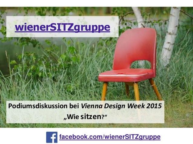 "facebook.com/wienerSITZgruppe wienerSITZgruppe Podiumsdiskussion bei Vienna Design Week 2015 ""Wie sitzen?"""