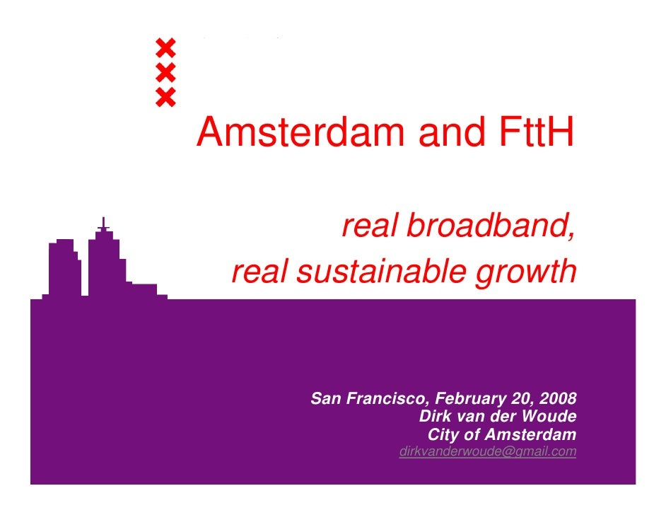 Amsterdam and FttH           real broadband,  real sustainable growth         San Francisco, February 20, 2008            ...