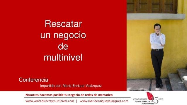 www.ventadirectaymultinivel.com | www.marioenriquevelazquez.com Nosotros hacemos posible tu negocio de redes de mercadeo C...