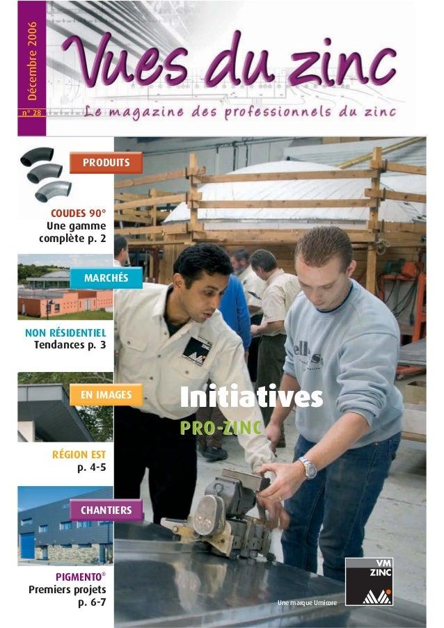 Initiatives  PRO--ZIINC  Une marque Umicore  Décembre 2006  PRODUITS  COUDES 90°  Une gamme  complète p. 2  MARCHÉS  NON R...