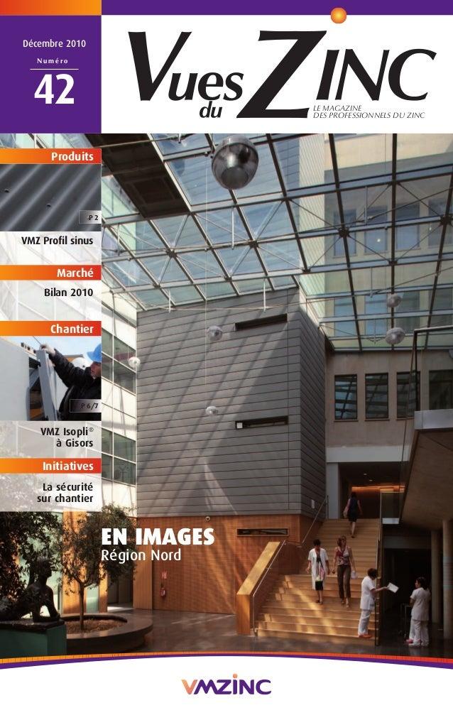 LE MAGAZINE  DES PROFESSIONNELS DU ZINC  Décembre 2010  Numéro  42  EN IMAGES  Région Nord  Produits  P 2  VMZ Profil sinu...